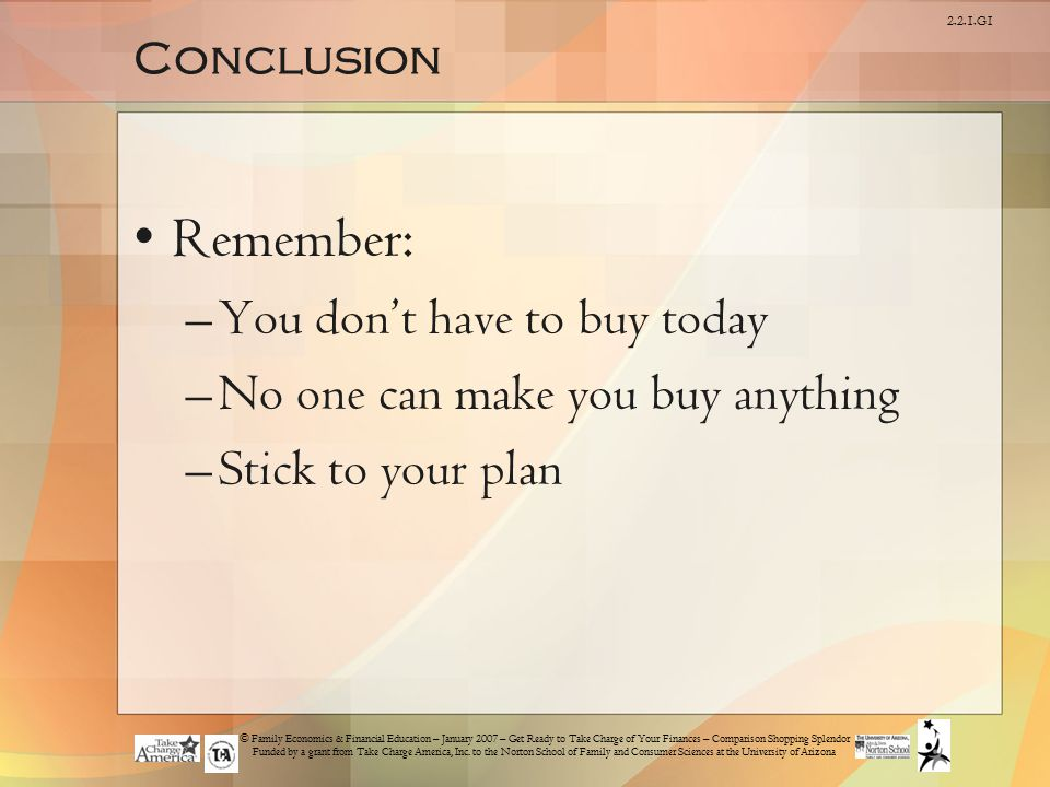 Remember: You don't have to buy today No one can make you buy anything