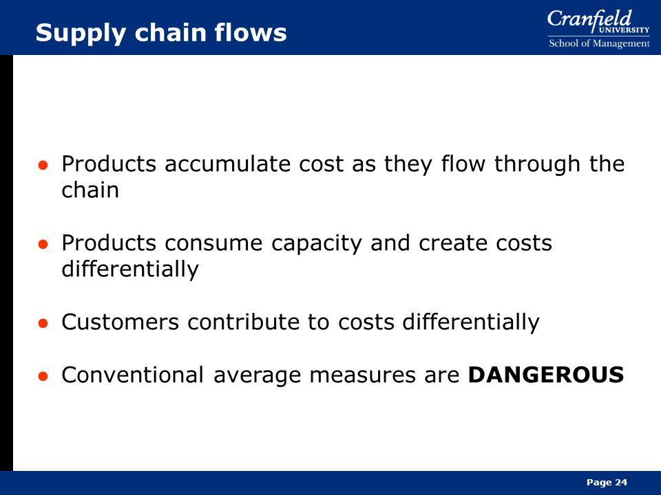Supply chain flows Products accumulate cost as they flow through the chain. Products consume capacity and create costs differentially.