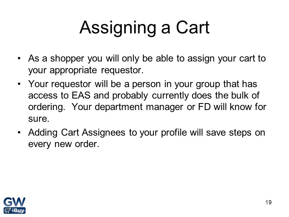 Assigning a Cart As a shopper you will only be able to assign your cart to your appropriate requestor.