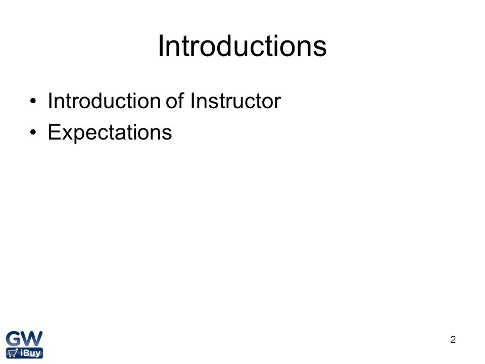 Introductions Introduction of Instructor Expectations