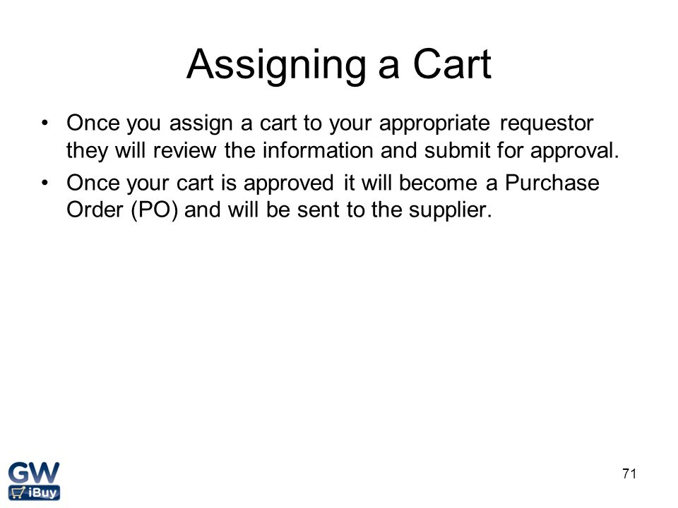 Assigning a Cart Once you assign a cart to your appropriate requestor they will review the information and submit for approval.