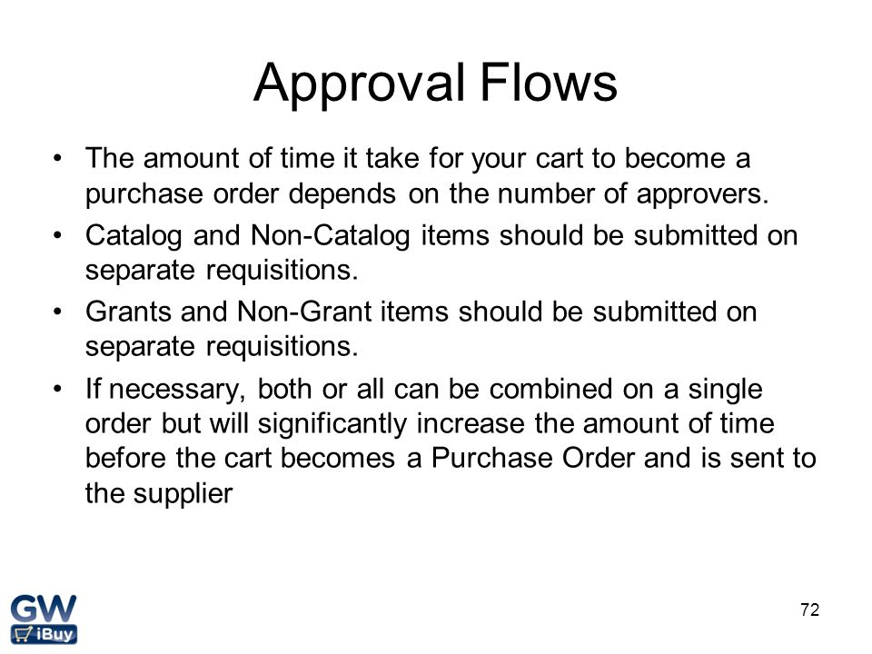 Approval Flows The amount of time it take for your cart to become a purchase order depends on the number of approvers.