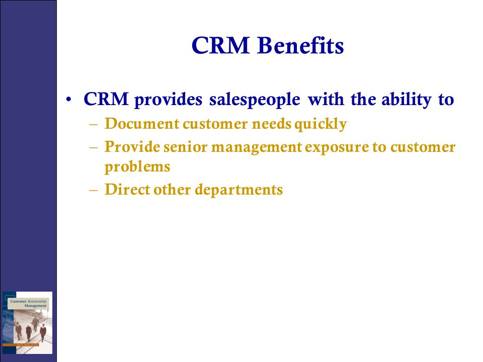 CRM Benefits CRM provides salespeople with the ability to