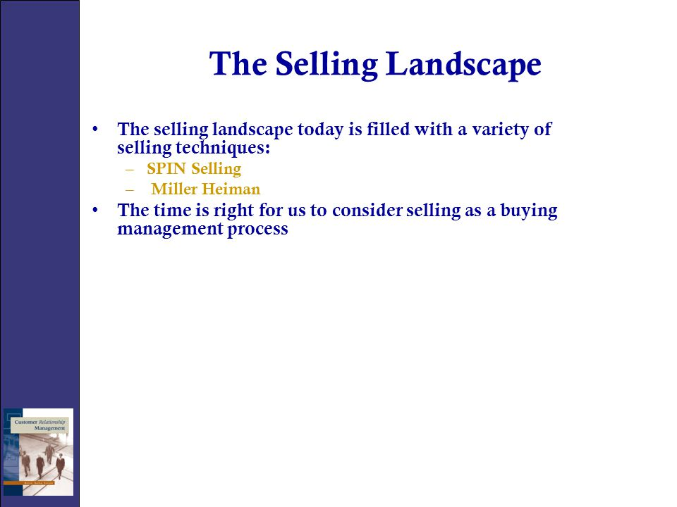 The Selling Landscape The selling landscape today is filled with a variety of selling techniques: SPIN Selling.