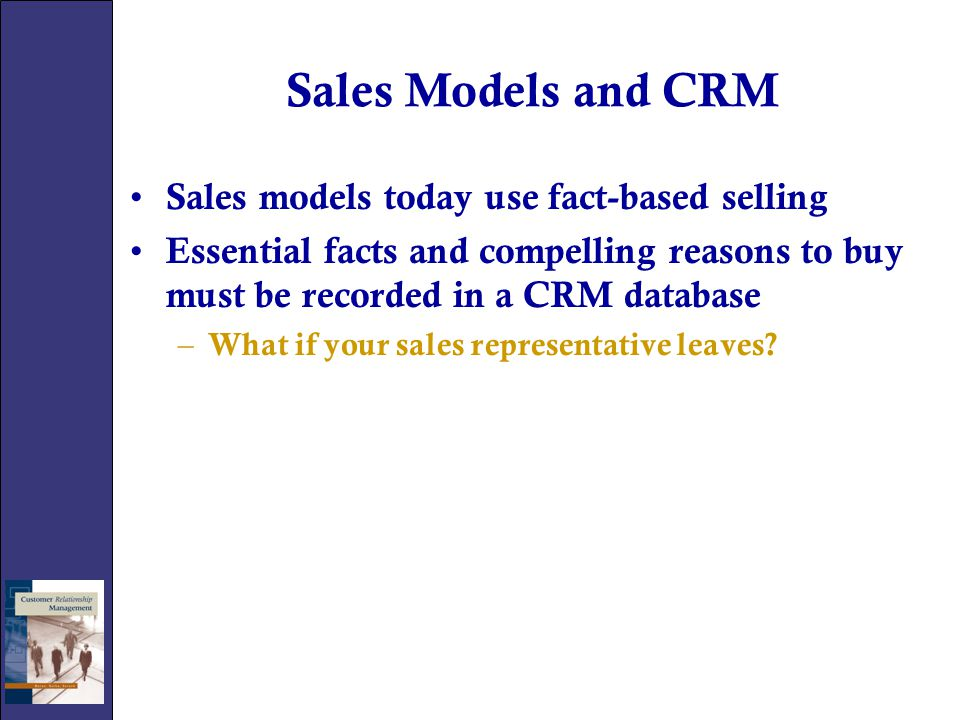 Sales Models and CRM Sales models today use fact-based selling