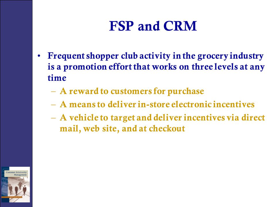 FSP and CRM Frequent shopper club activity in the grocery industry is a promotion effort that works on three levels at any time.