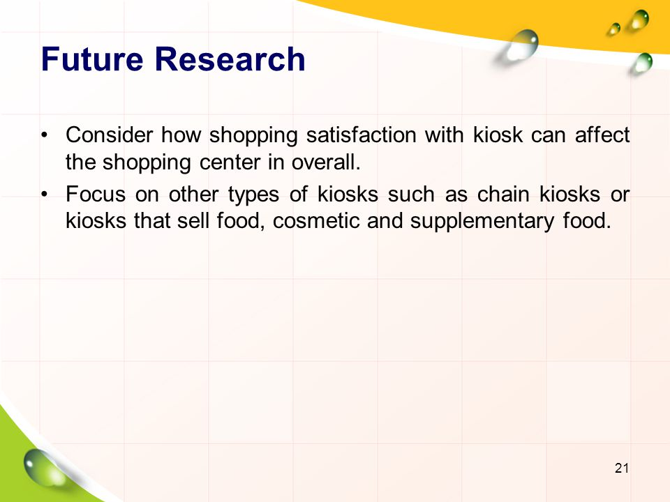 Future Research Consider how shopping satisfaction with kiosk can affect the shopping center in overall.