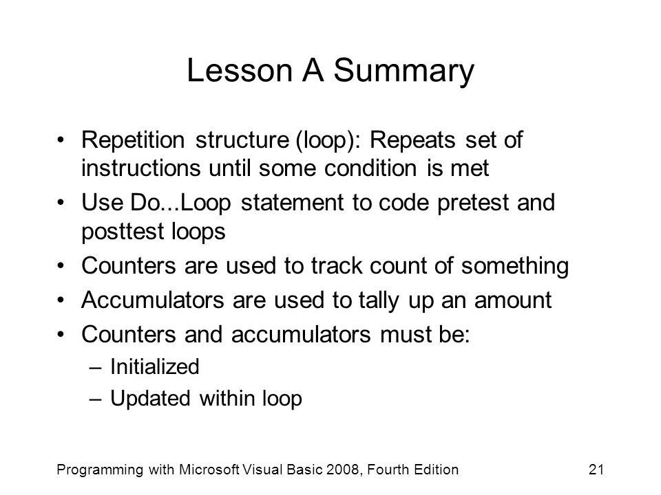 Lesson A Summary Repetition structure (loop): Repeats set of instructions until some condition is met.