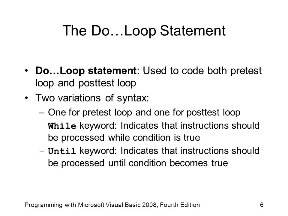 The Do…Loop Statement Do…Loop statement: Used to code both pretest loop and posttest loop. Two variations of syntax: