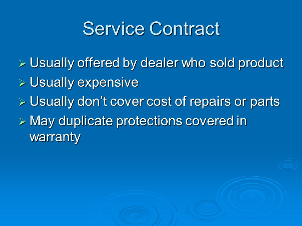 Service Contract Usually offered by dealer who sold product