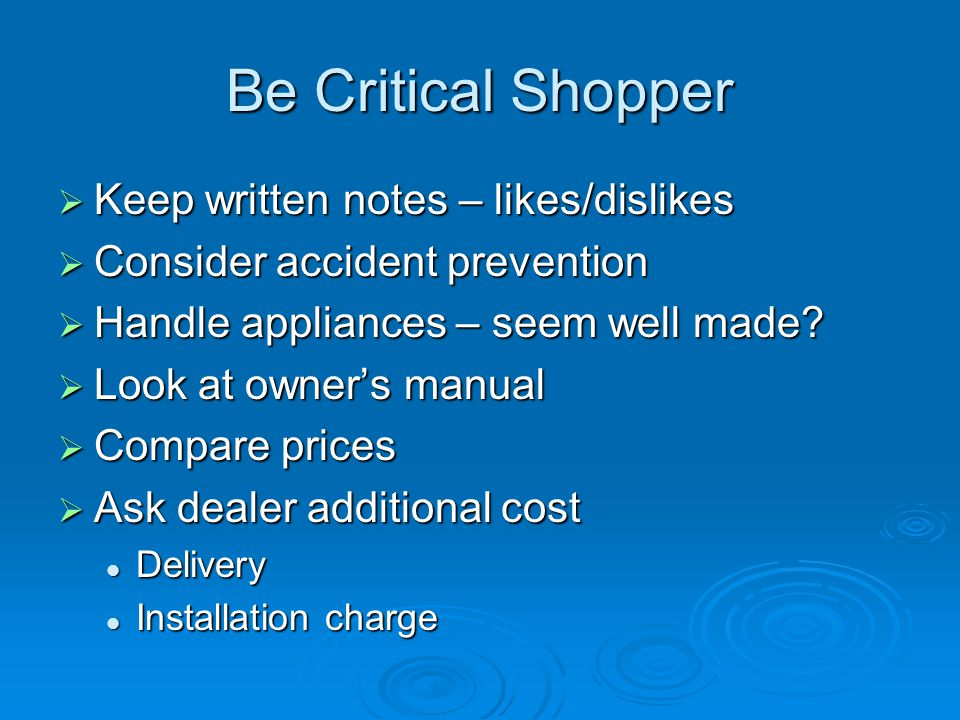 Be Critical Shopper Keep written notes – likes/dislikes