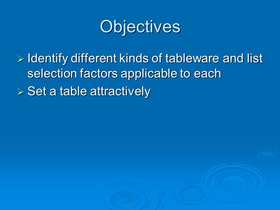 Objectives Identify different kinds of tableware and list selection factors applicable to each.