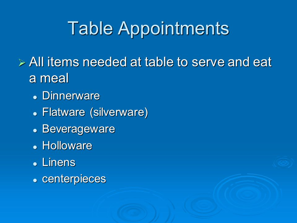 Table Appointments All items needed at table to serve and eat a meal