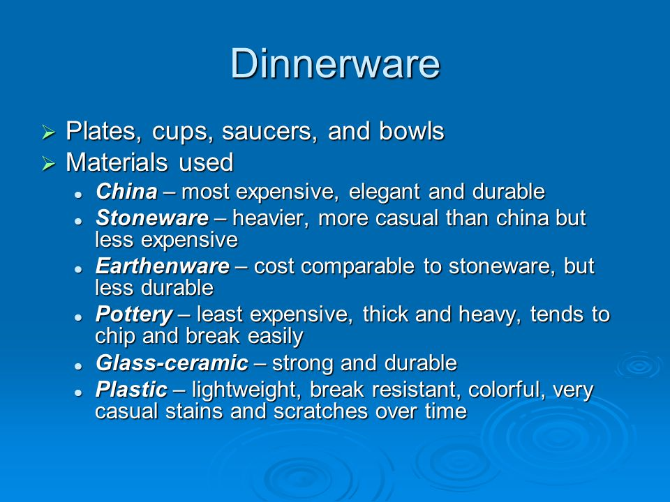 Dinnerware Plates, cups, saucers, and bowls Materials used