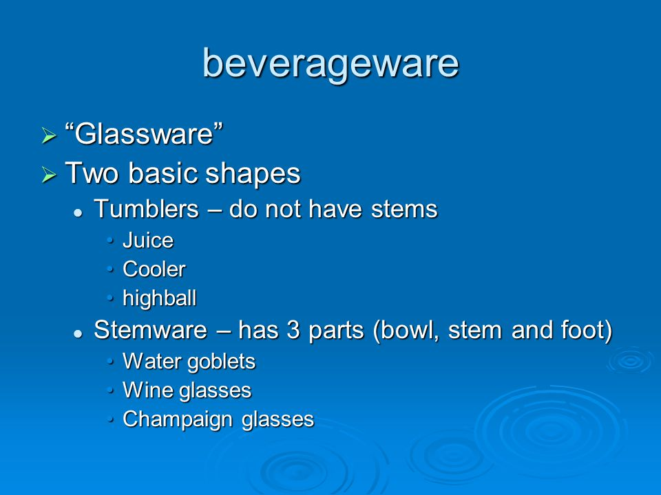beverageware Glassware Two basic shapes Tumblers – do not have stems
