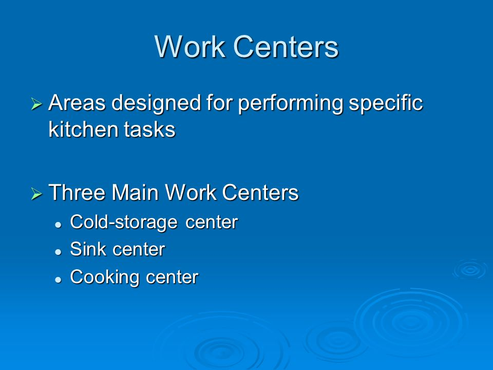 Work Centers Areas designed for performing specific kitchen tasks