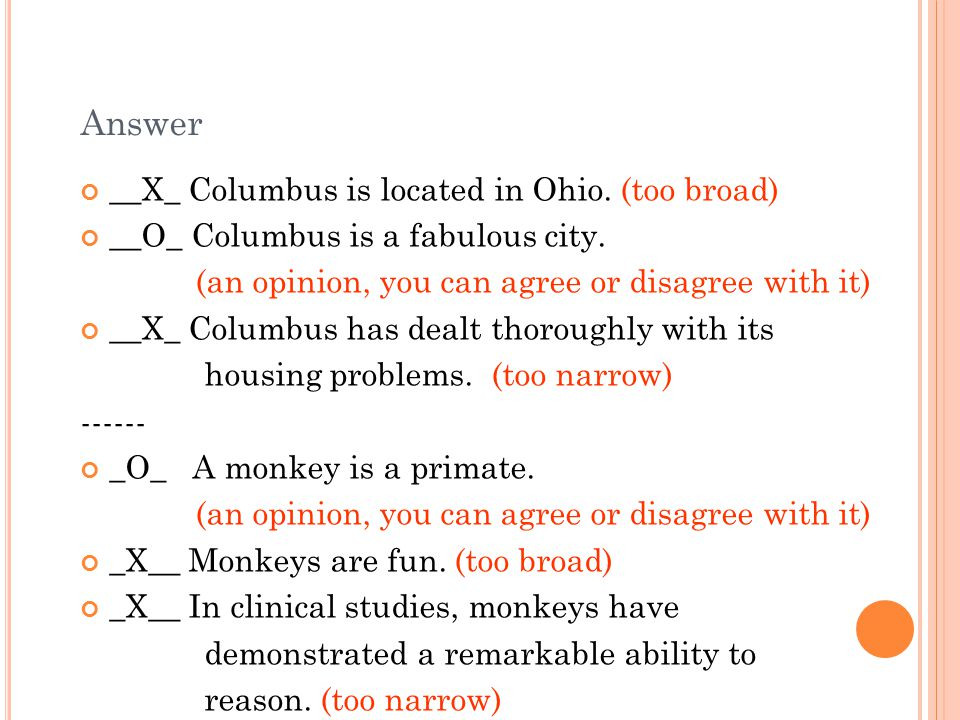 Answer __X_ Columbus is located in Ohio. (too broad)