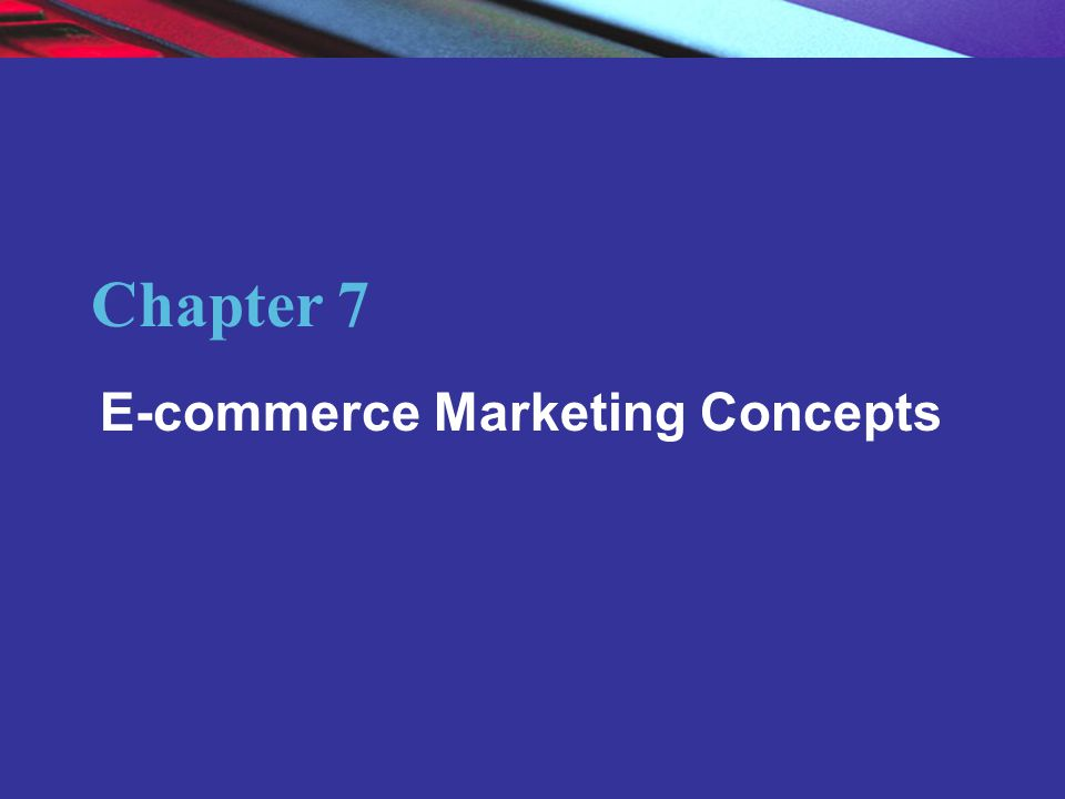 Chapter 7 E-commerce Marketing Concepts