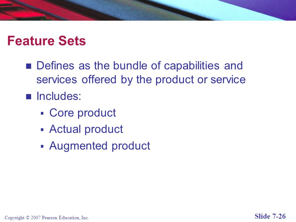 Feature Sets Defines as the bundle of capabilities and services offered by the product or service. Includes: