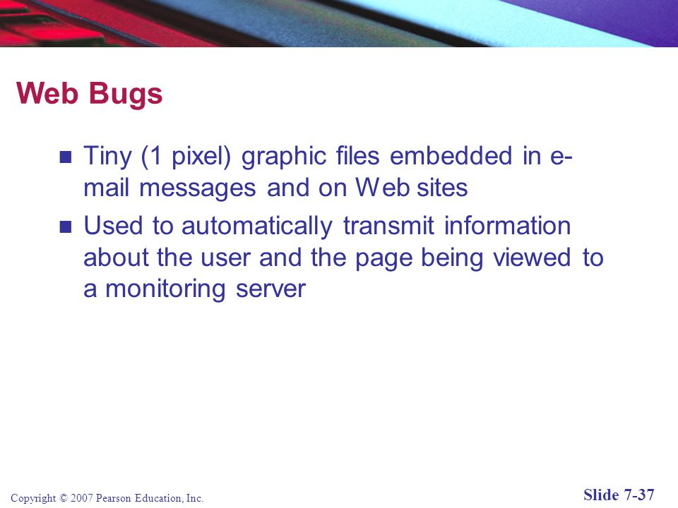 Web Bugs Tiny (1 pixel) graphic files embedded in e-mail messages and on Web sites.