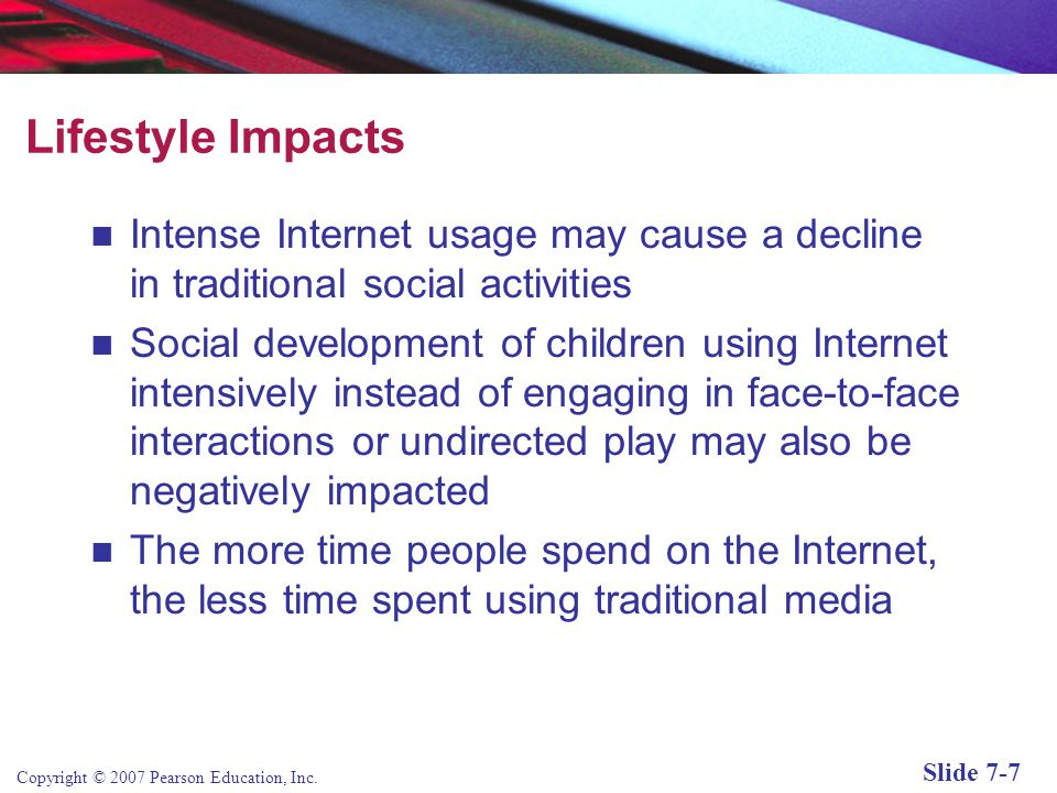Lifestyle Impacts Intense Internet usage may cause a decline in traditional social activities.