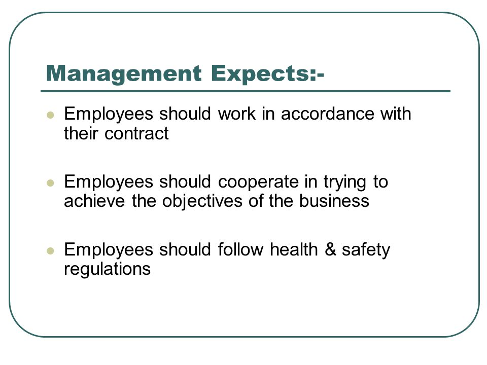 Management Expects:- Employees should work in accordance with their contract.