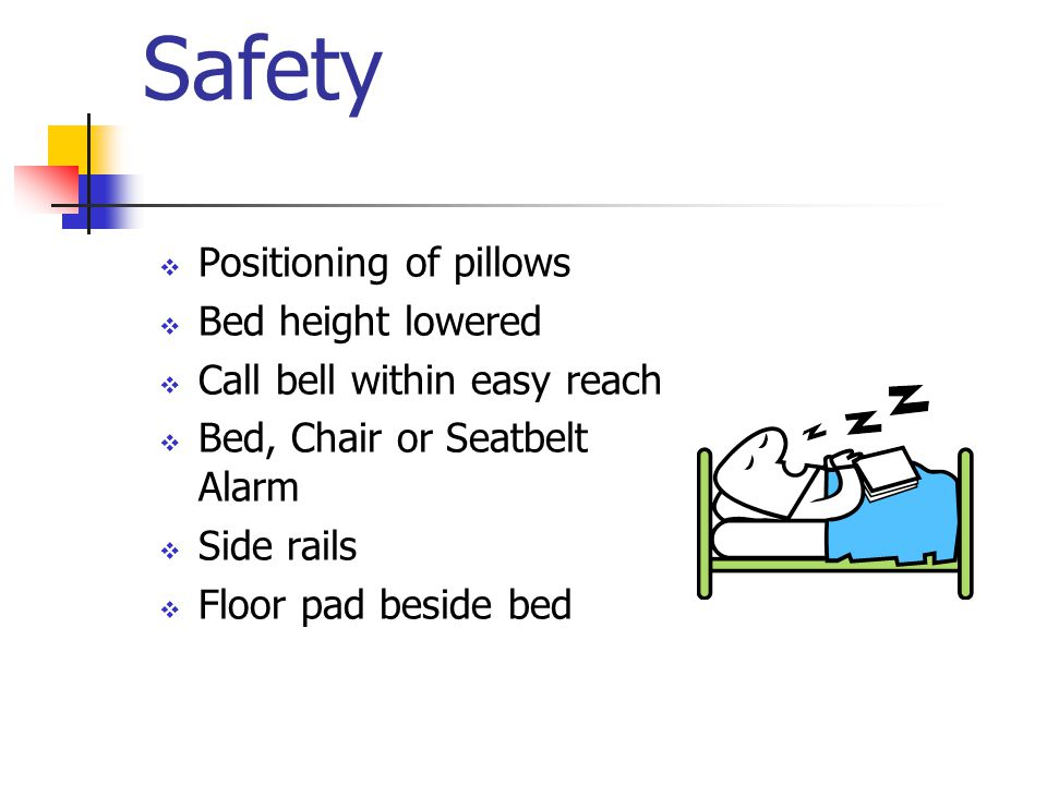 Safety Positioning of pillows Bed height lowered