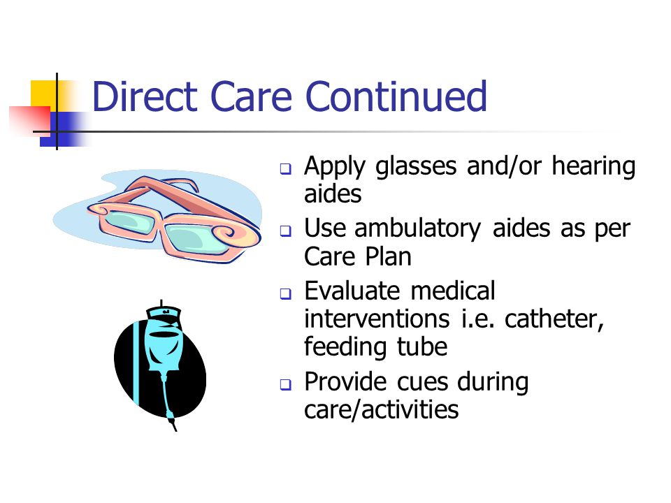 Direct Care Continued Apply glasses and/or hearing aides