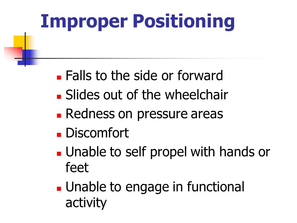 Improper Positioning Falls to the side or forward