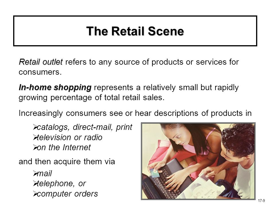 The Retail Scene Retail outlet refers to any source of products or services for consumers.
