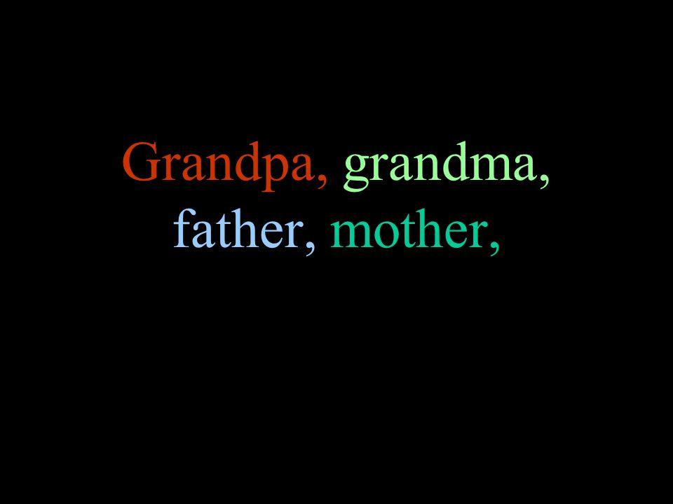 Grandpa, grandma, father, mother,