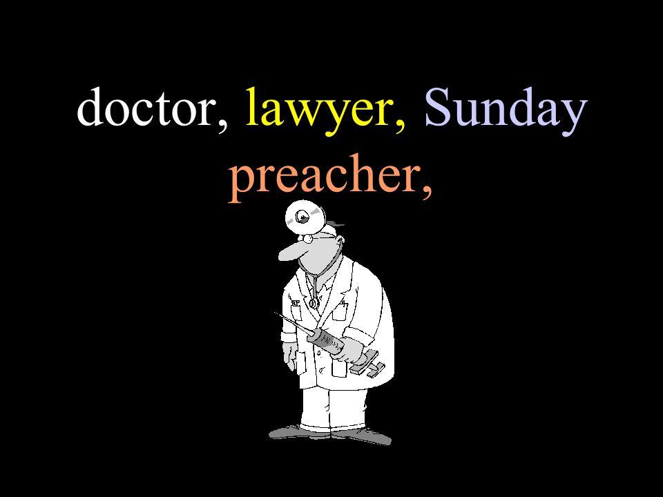 doctor, lawyer, Sunday preacher,