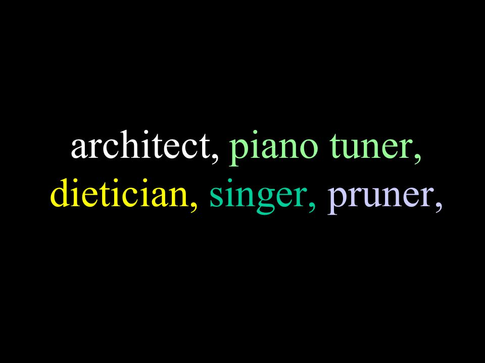architect, piano tuner, dietician, singer, pruner,