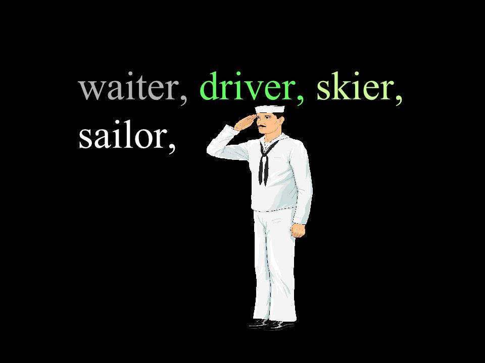 waiter, driver, skier, sailor,