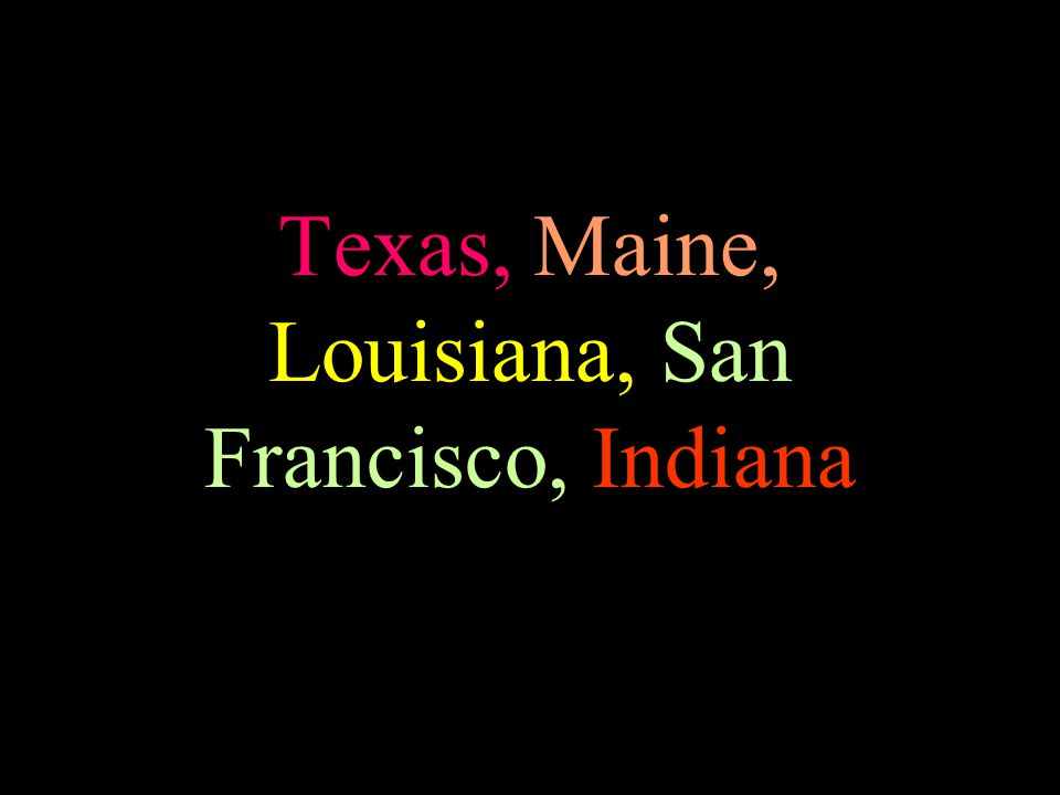 Texas, Maine, Louisiana, San Francisco, Indiana
