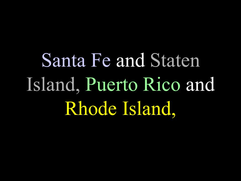 Santa Fe and Staten Island, Puerto Rico and Rhode Island,