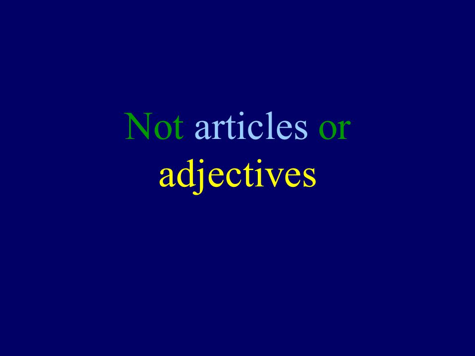 Not articles or adjectives