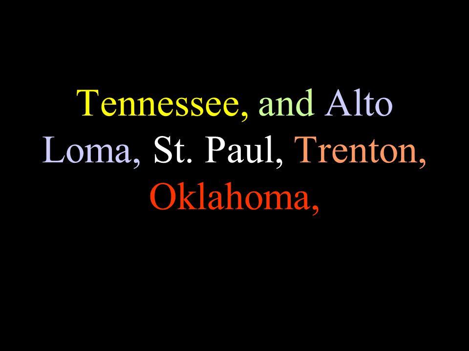 Tennessee, and Alto Loma, St. Paul, Trenton, Oklahoma,