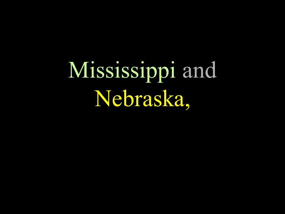 Mississippi and Nebraska,