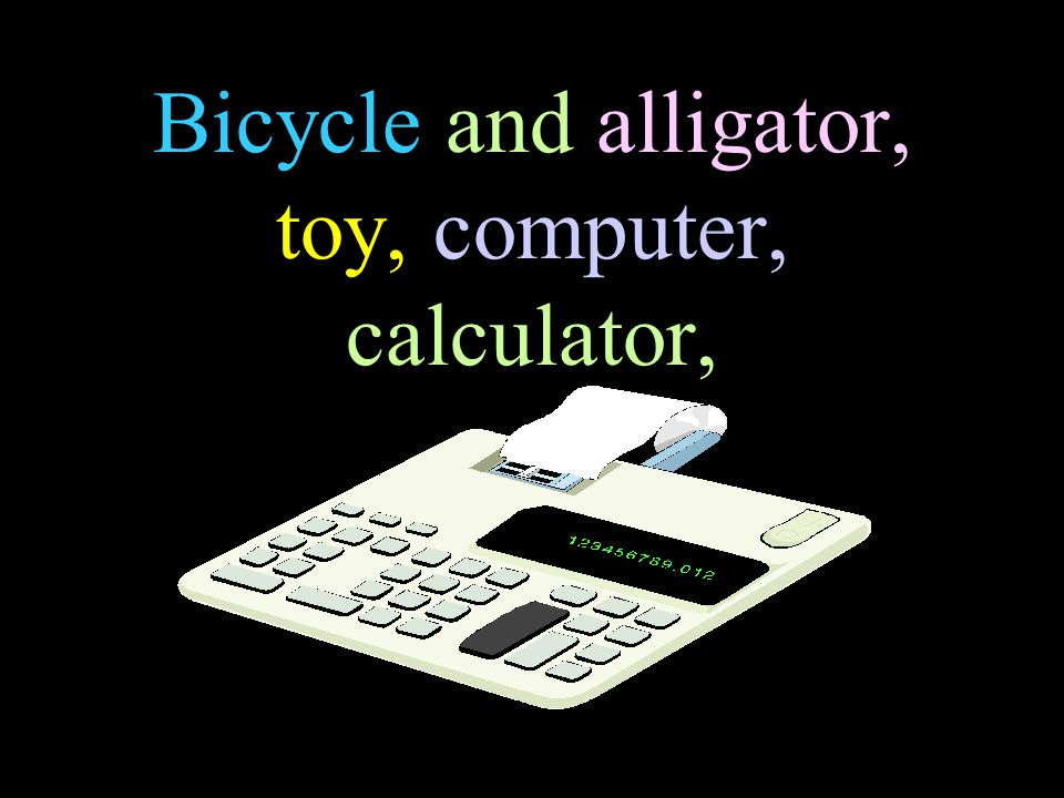 Bicycle and alligator, toy, computer, calculator,