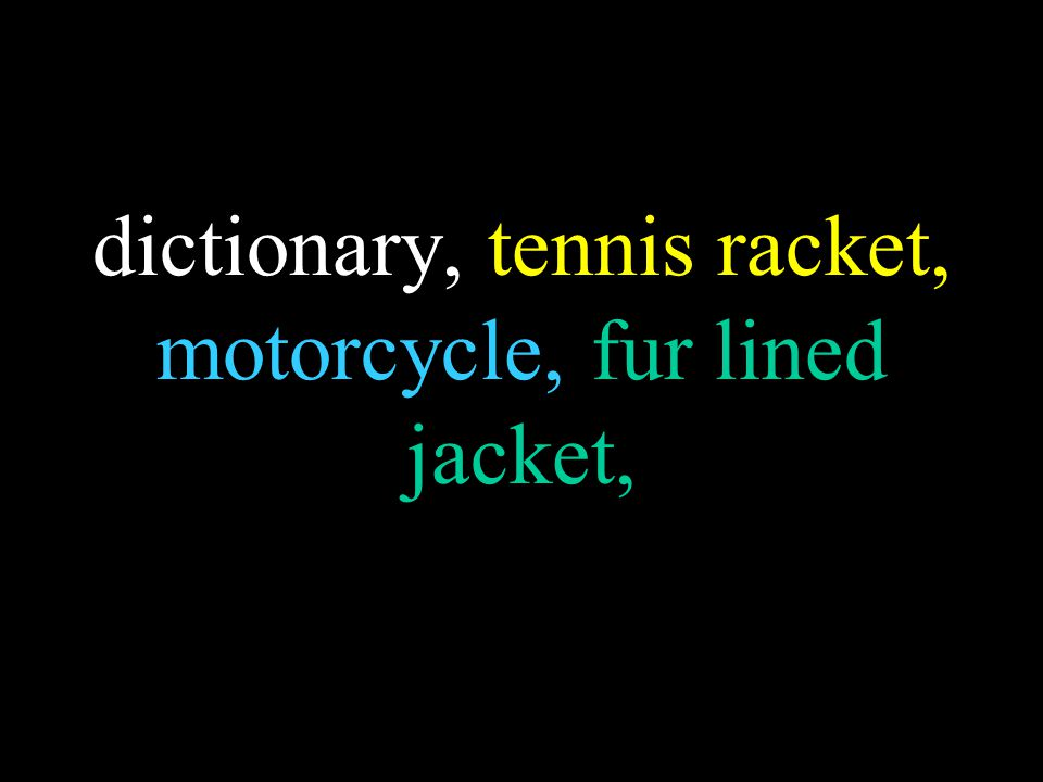 dictionary, tennis racket, motorcycle, fur lined jacket,