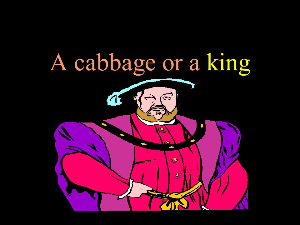 A cabbage or a king 6