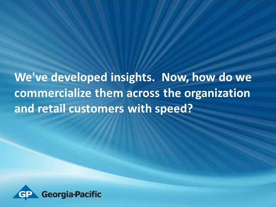 We ve developed insights