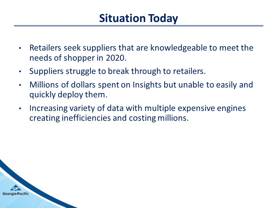 Situation Today Retailers seek suppliers that are knowledgeable to meet the needs of shopper in 2020.