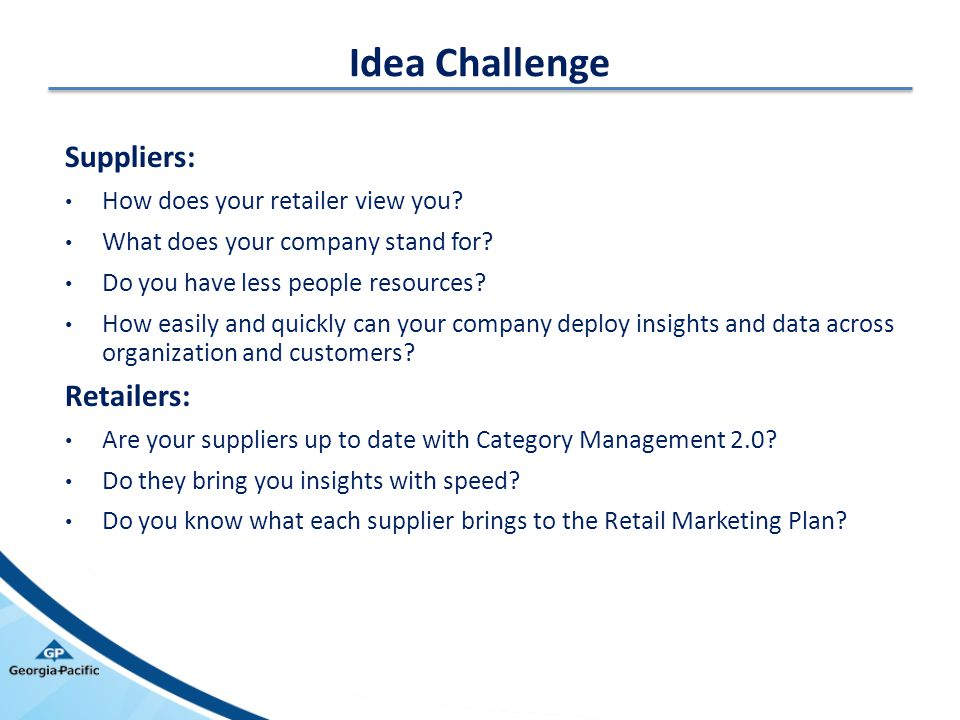 Idea Challenge Suppliers: Retailers: How does your retailer view you