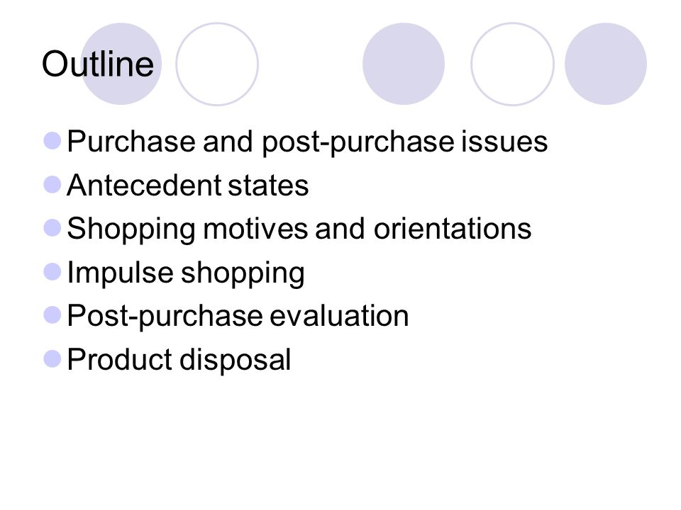Outline Purchase and post-purchase issues Antecedent states