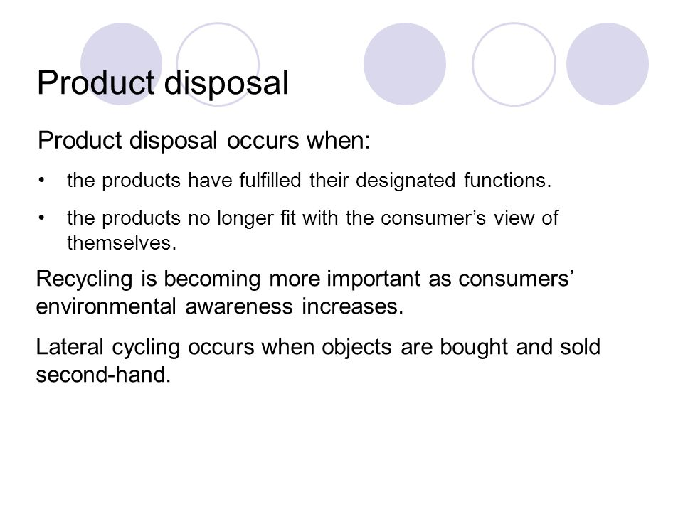 Product disposal Product disposal occurs when: