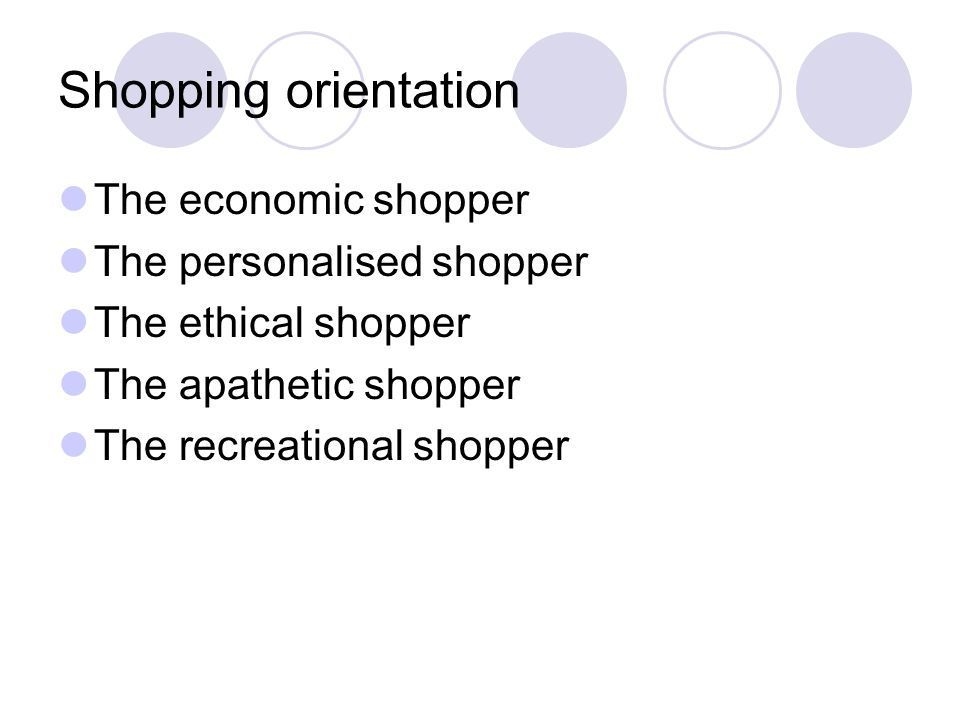 Shopping orientation The economic shopper The personalised shopper