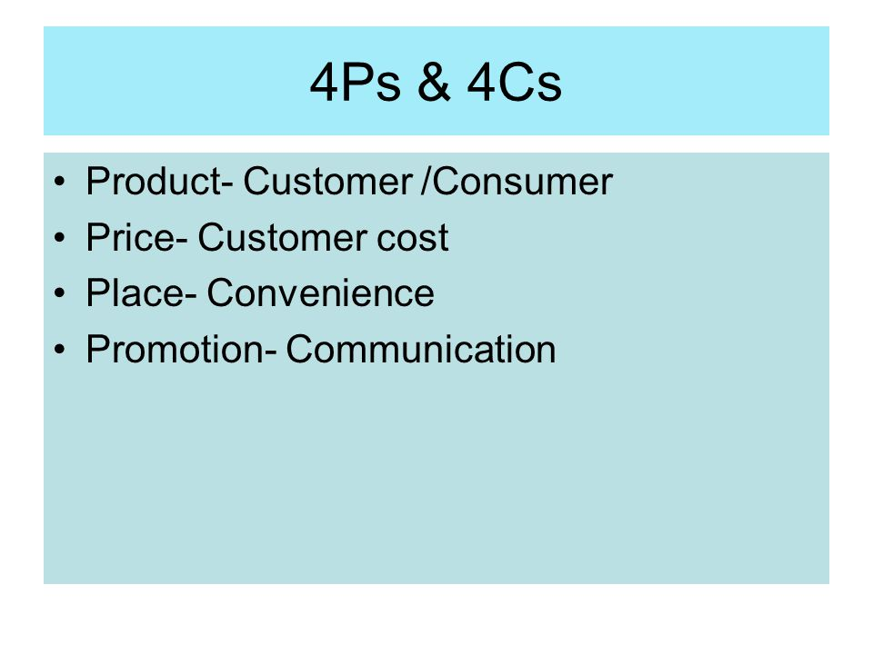4Ps & 4Cs Product- Customer /Consumer Price- Customer cost
