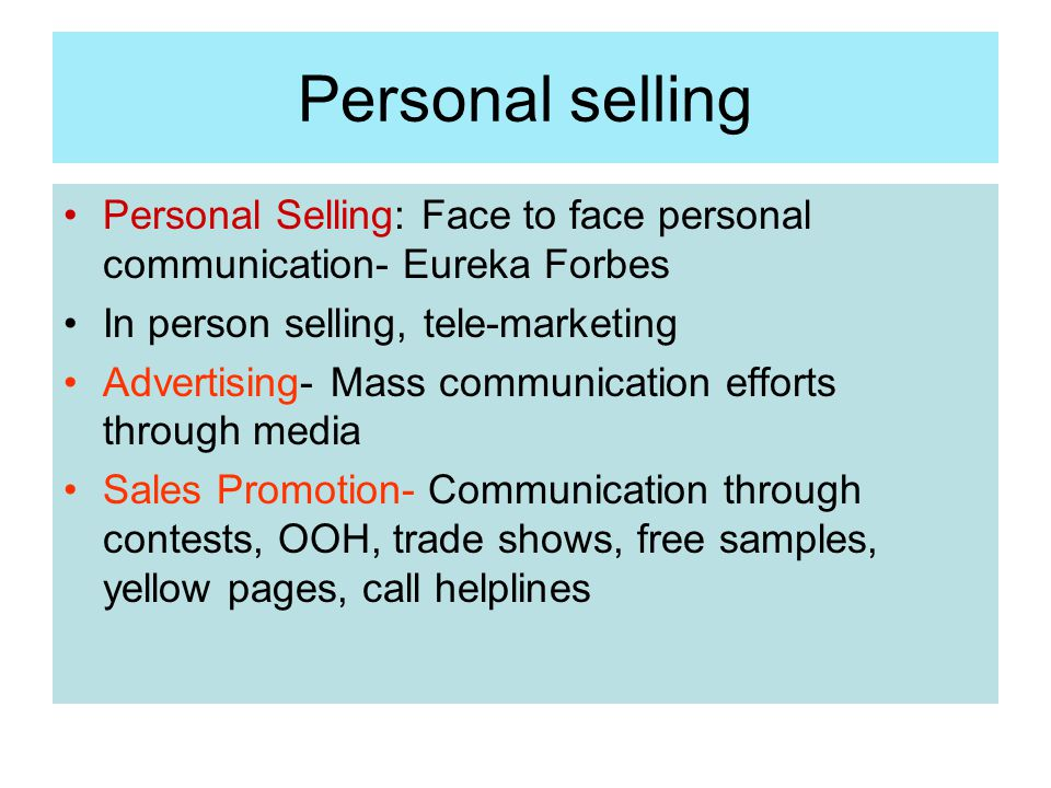 Personal selling Personal Selling: Face to face personal communication- Eureka Forbes. In person selling, tele-marketing.